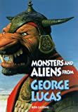 Monsters and Aliens from George Lucas, Bob Carrau, 0810981394