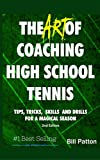 The Art of Coaching High School Tennis: Planning for Success, Drills and Tips for a Season to Treasure Pdf