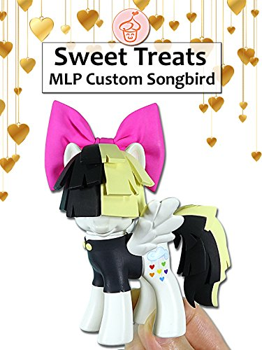 Sweet Treats: MLP Custom Songbird