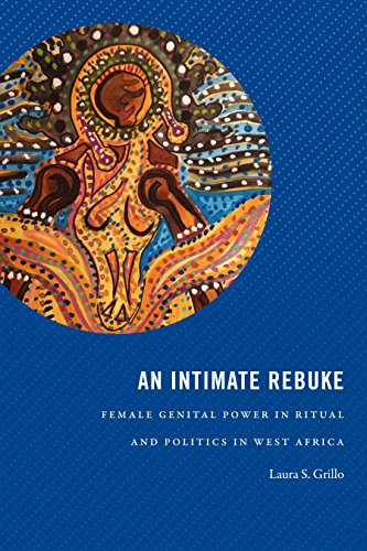 An Intimate Rebuke: Female Genital Power in Ritual and Politics in West Africa (Religious Cultures of African and African Diaspora People)
