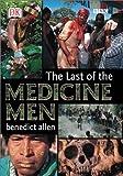 The Last of the Medicine Men, Benedict Allen and Dorling Kindersley Publishing Staff, 0789471841