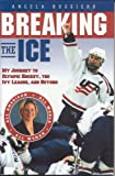 Breaking the Ice: My Journey to Olympic Hockey, The Ivy League & Beyond