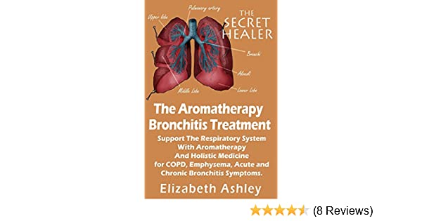 The Aromatherapy Bronchitis Treatment: Support the Respiratory System with  Essential Oils and Holistic Medicine for COPD, Emphysema, Acute and Chronic