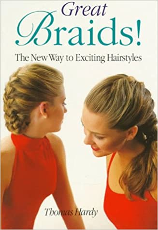 Great Braids!: The New Way to Exciting Hairstyles: Thomas Hardy ...