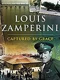 Louis Zamperini: Captured By Grace
