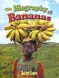 The Biography of Bananas, Rachel Eagen, 0778725197