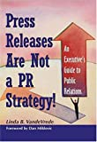 Press Releases Are Not a PR Strategy! : An Executive's Guide to Public Relations, VandeVrede, Linda, 0976252708
