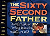 img - for The 60 Second Father: Ideas for Making Lifelong Memories with Your Child (Mini-Books) book / textbook / text book