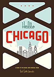 Hello Chicago: A Guide to the Usual and Unusual