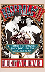 Baseball in '41: A Celebration of the Best Baseball Season Ever-In the Year America Went to War