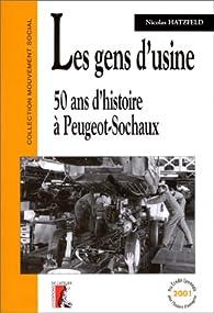 Les Gens d'usine : 50 ans d'histoire à Peugeot-Sochaux par Nicolas Hatzfeld