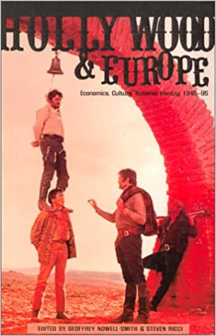 Amazon Com Hollywood And Europe Economics Culture National Identity 1945 95 Ucla Film And Television Archive Studies In History Criticism And Theory 9780851705965 Nowell Smith Geoffrey Ricci Stephen Books