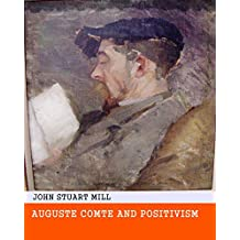 Auguste Comte and Positivism - Original & Unabridged & Special Edition (ANNOTATED) (English Edition)