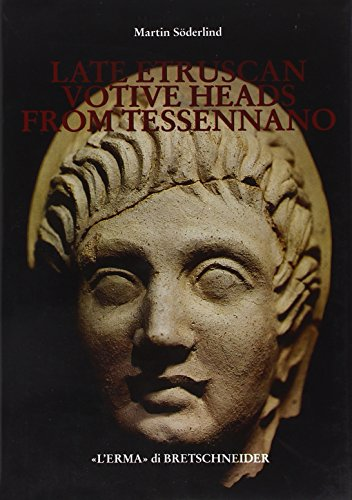 Late Etruscan Votive Heads from Tessennano: Production, Distribution, Sociohistorical Context (Studia Archaeologica (