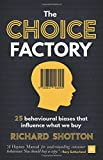 The Choice Factory: 25 behavioural biases that