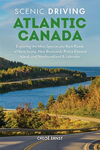 Scenic Driving Atlantic Canada: Exploring the Most Spectacular Back Roads of Nova Scotia, New Brunswick, Prince Edward Island, and Newfoundland & ()