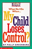 My Child Loses Control?, Polly Greenberg, 0590366807