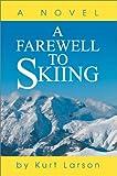 Farewell to Skiing:A Novel, Kurt Larson, 0595652212