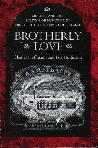 Brotherly Love: Murder and the Politics of Prejudice in Nineteenth-Century Rhode Island by Charles Hoffmann - Malls Island Shopping Rhode