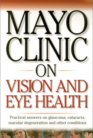 Mayo Clinic On Vision And Eye Health: Practical Answers on Glaucoma, Cataracts, Macular Degeneration & Other     Conditions (Mayo Clinic on Health)