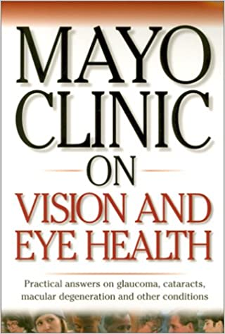 Mayo Clinic On Vision And Eye Health: Practical Answers on