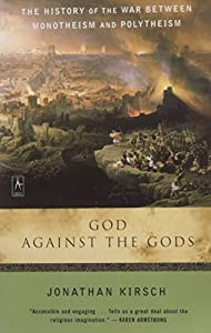 God Against The Gods: The History of the War Between Monotheism and Polytheism from Penguin Books