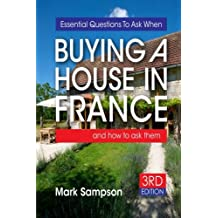 Essential Questions To Ask When Buying A House In France: and how to ask them