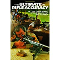 The Ultimate in Rifle Accuracy: A Handbook for Those Who Seek the Ultimate in Rifle Accuracy; Whether It Be for Competition, Testing, or Hunting
