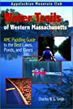Water Trails of Western Massachusetts, Charles W. G. Smith, 1878239899