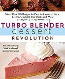 Turbo Blender Dessert Revolution: More Than 140 Recipes for Pies,...