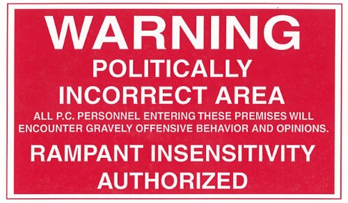 Politically Incorrect Area Warning Sign
