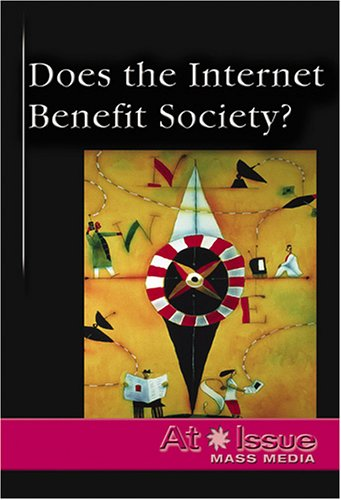 Does The Internet Benefit Society? (At Issue Series)