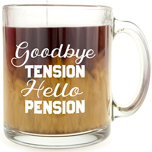 Goodbye Tension, Hello Pension Glass Retirement Coffee Mug - Makes a Great Gift for Retirees!