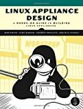 Linux Appliance Design: A Hands-On Guide to Building Linux Appliances, Bob Smith, John Hardin, Graham Phillips, Bill Pierce, 1593271409