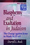 Blasphemy and Exaltation in Judaism : The Charge Against Jesus in Mark 14:53-65, Bock, Darrell L., 0801022363