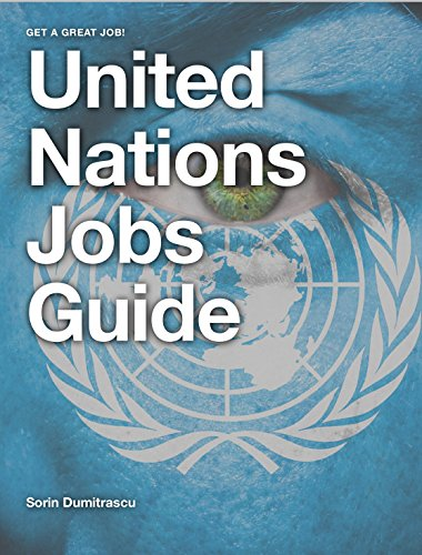 United Nations Jobs Guide: A guide to success on United Nations Careers Portals. Find your job, apply and be ready for assessments and interviews. Pdf