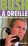 Bush à oreille : Les Nouveaux Amuse-Bush par Bush