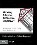 Modeling Enterprise Architecture with TOGAF : A Practical Guide Using UML and BPMN, Desfray, Philippe and Raymond, Gilbert, 0124199844
