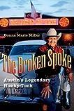 The Broken Spoke: Austin's Legendary Honky-Tonk (John and Robin Dickson Series in Texas Music, sponsored by the Center for Texas)
