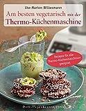 Am besten vegetarisch: mit der Thermo-Küchenmaschine (Einfach gut leben)