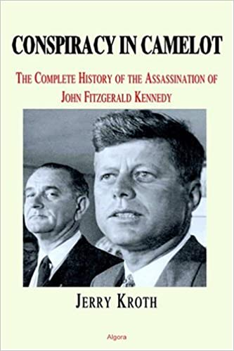 Conspiracy in Camelot: The Complete History of the Assassination of