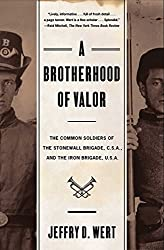 A Brotherhood Of Valor: The Common Soldiers Of The Stonewall Brigade C S A And The Iron Brigade U S A