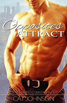 Opposites Attract: a Romantic Comedy Trilogy (The Trilogy Series Book 1) by [Johnson, Cat]