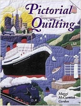 Pictorial Quilting: Maggi Mccormick Gordon: 9780823044757: Amazon ... : pictorial quilt books - Adamdwight.com