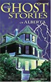 More Ghost Stories of Alberta, Barbara J. Smith, 1551050838