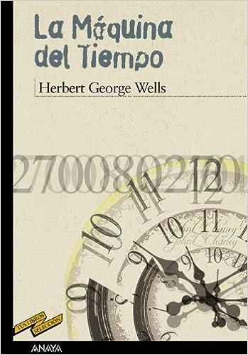 La maquina del tiempo / The Time Machine (Tus libros / Your books) (Spanish Edition): H. G. Wells, Enrique Flores: 9788466784801: Amazon.com: Books
