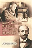Booker T. Washington, W. E. B. du Bois and the Struggle for Racial Uplift, Jacqueline M. Moore, 0842029958