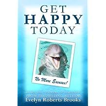Get Happy Today: No More Excuses! (Be Happier Book 2)