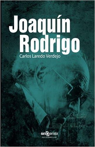 Joaquín Rodrigo: Biografía (Spanish Edition): Carlos Laredo: 9788415521235: Amazon.com: Books