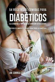54 Recetas De Comidas Para Diabéticos Que Ayudarán A Controlar Su Condición Naturalmente: Opciones de